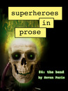 Superheroes in Prose Volume Four: The Bend