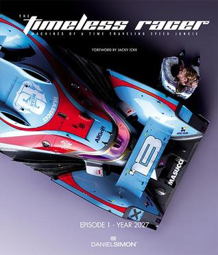The Timeless Racer: Machines of a Time Traveling Speed Junkie: Episode 1 - 2027 por Daniel Simon