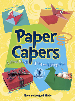 Paper Capers -- A First Book of Paper-Folding Fun: Includes 16 Sheets of Origami Paper