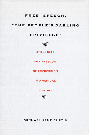 Free Speech, The People's Darling Privilege: Struggles for Freedom of Expression in American History