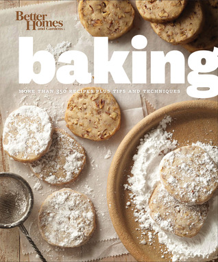 Better Homes and Gardens Baking: Everything You Need to Know to Bake Like a Pro