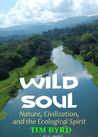 Wild Soul: Nature, Civilization, and the Ecological Spirit