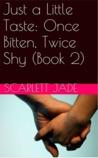 Once Bitten, Twice Shy (Just a Little Taste, #2)
