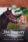 The Mystery at Blue Moon Stables by Kathryn B. Butler