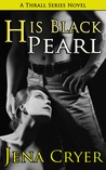 His Black Pearl (The Thrall,  #1)
