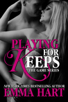 Playing for Keeps (The Game, #2)