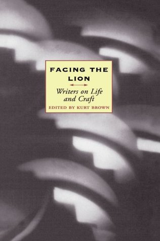 Facing the Lion: Writers on Life and Craft