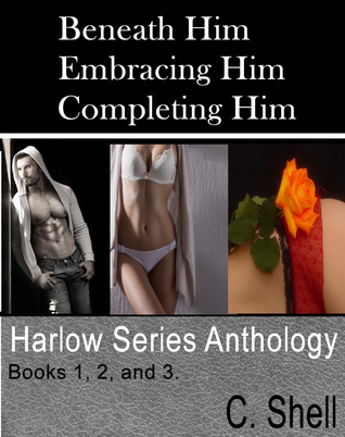Complete Harlow Series: Beneath Him, Embracing Him, Completing Him (Harlow Series, #1-3)