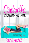 Cinderella Screwed Me Over by Cindi Madsen