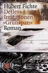 "Detlevs Imitationen ""Grünspan"" : Roman"