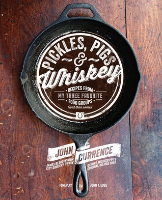 Pickles, Pigs  Whiskey: Recipes from My Three Favorite Food Groups and Then Some