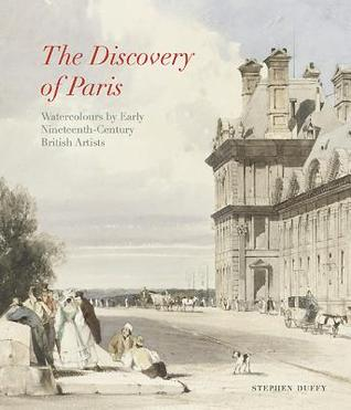 Discovery of Paris: Watercolours by Early Nineteenth-Century British Artists