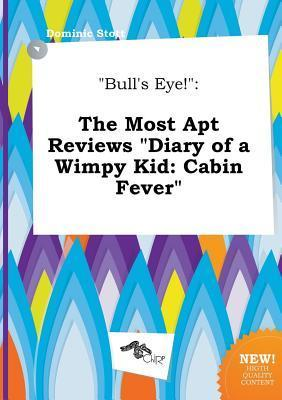Bull's Eye!: The Most Apt Reviews Diary of a Wimpy Kid: Cabin Fever