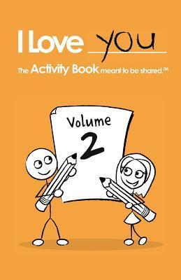 I Love You: The Activity Book Meant to Be Shared: Volume 2