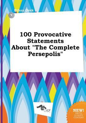 100 Provocative Statements about the Complete Persepolis