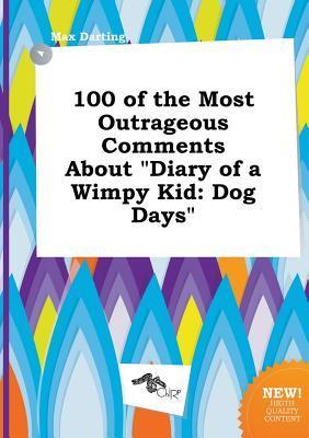 100 of the Most Outrageous Comments about Diary of a Wimpy Kid: Dog Days