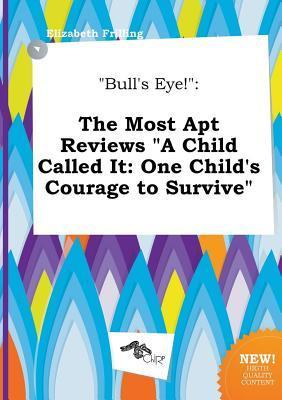 Bull's Eye!: The Most Apt Reviews a Child Called It: One Child's Courage to Survive