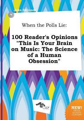 When the Polls Lie: 100 Reader's Opinions This Is Your Brain on Music: The Science of a Human Obsession