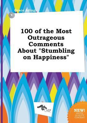 100 of the Most Outrageous Comments about Stumbling on Happiness