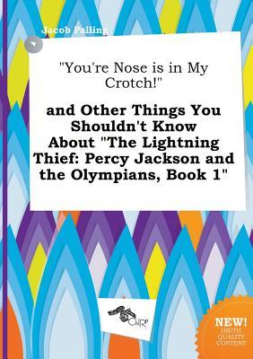 You're Nose Is in My Crotch! and Other Things You Shouldn't Know about the Lightning Thief: Percy Jackson and the Olympians, Book 1