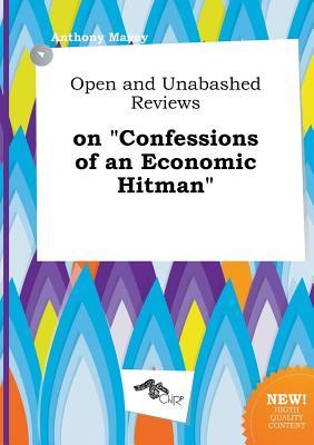 Open and Unabashed Reviews on Confessions of an Economic Hitman