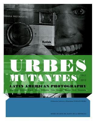 Urbes Mutantes: Latin American Photography 1941-2012 por Alexis Fabry