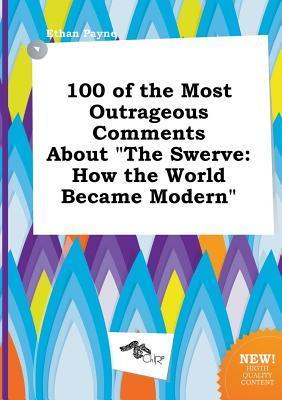 100 of the Most Outrageous Comments about the Swerve: How the World Became Modern