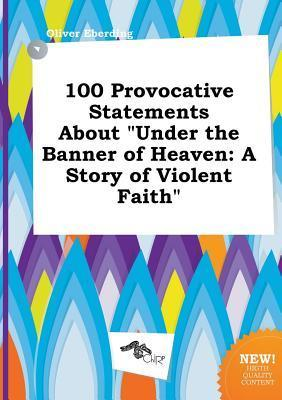 100 Provocative Statements about Under the Banner of Heaven: A Story of Violent Faith