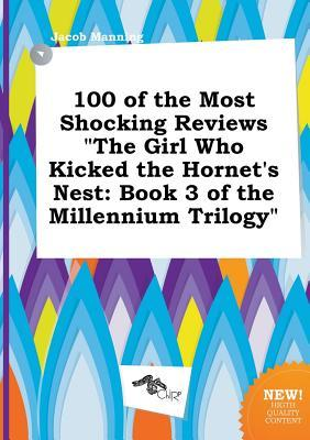 100 of the Most Shocking Reviews the Girl Who Kicked the Hornet's Nest: Book 3 of the Millennium Trilogy