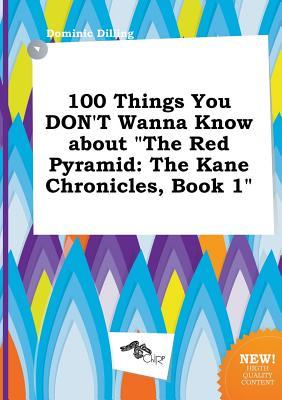 100 Things You Don't Wanna Know about the Red Pyramid: The Kane Chronicles, Book 1