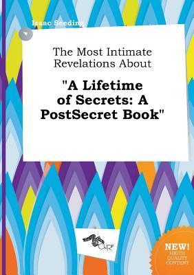 The Most Intimate Revelations about a Lifetime of Secrets: A Postsecret Book