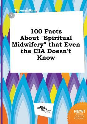 100 Facts about Spiritual Midwifery That Even the CIA Doesn't Know