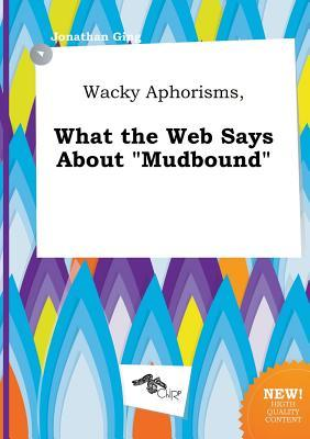Wacky Aphorisms, What the Web Says about Mudbound