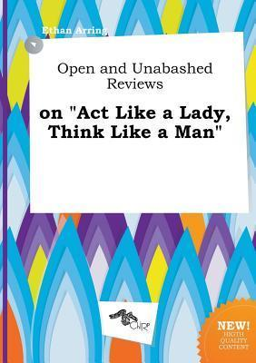 Open and Unabashed Reviews on ACT Like a Lady, Think Like a Man