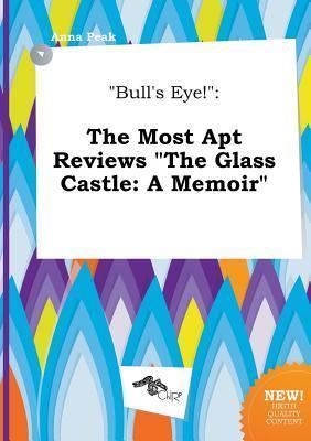 Bull's Eye!: The Most Apt Reviews the Glass Castle: A Memoir