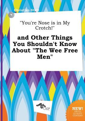 you-re-nose-is-in-my-crotch-and-other-things-you-shouldn-t-know-about-the-wee-free-men