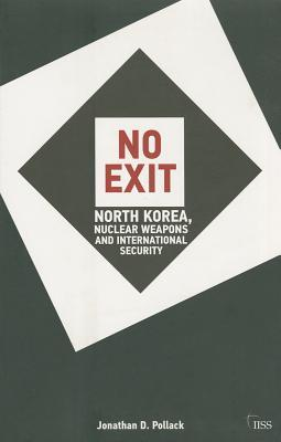 No Exit: North Korea, Nuclear Weapons, and International Security