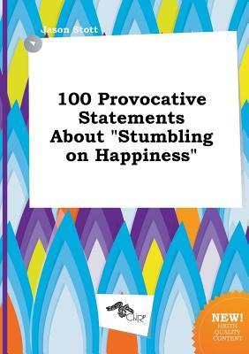 100 Provocative Statements about Stumbling on Happiness