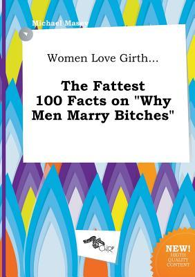 Women Love Girth... the Fattest 100 Facts on Why Men Marry Bitches