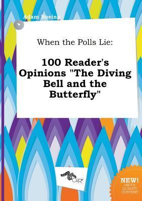 When the Polls Lie: 100 Reader's Opinions the Diving Bell and the Butterfly