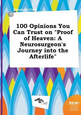 100 Opinions You Can Trust on Proof of Heaven: A Neurosurgeon's Journey Into the Afterlife