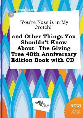 You're Nose Is in My Crotch! and Other Things You Shouldn't Know about the Giving Tree 40th Anniversary Edition Book with CD