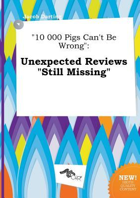 10 000 Pigs Can't Be Wrong: Unexpected Reviews Still Missing