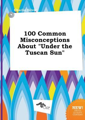 100 Common Misconceptions about Under the Tuscan Sun