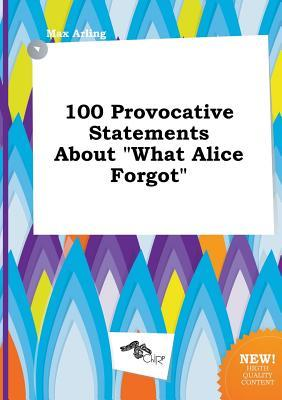100 Provocative Statements about What Alice Forgot