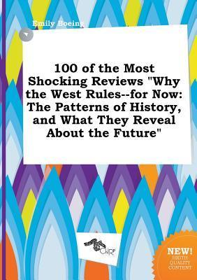 100 of the Most Shocking Reviews Why the West Rules--For Now: The Patterns of History, and What They Reveal about the Future