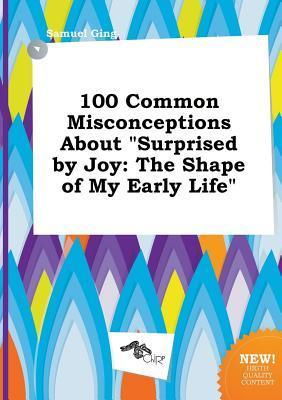 100 Common Misconceptions about Surprised by Joy: The Shape of My Early Life