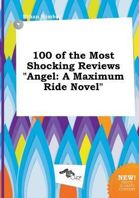 100 of the Most Shocking Reviews Angel: A Maximum Ride Novel