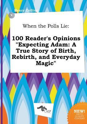 When the Polls Lie: 100 Reader's Opinions Expecting Adam: A True Story of Birth, Rebirth, and Everyday Magic