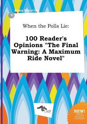 When the Polls Lie: 100 Reader's Opinions the Final Warning: A Maximum Ride Novel